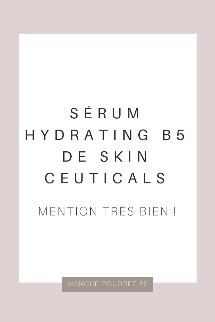 sérum hydrating B5 de skinceuticals - Mangue Poudrée - Blog beauté, mode & lifestyle - pinterest
