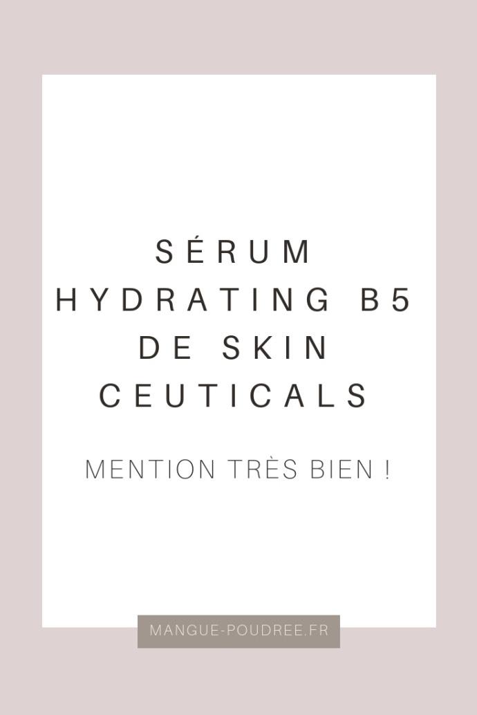 sérum hydrating B5 de skinceuticals - Mangue Poudrée - Blog beauté, mode & lifestyle - pinterest