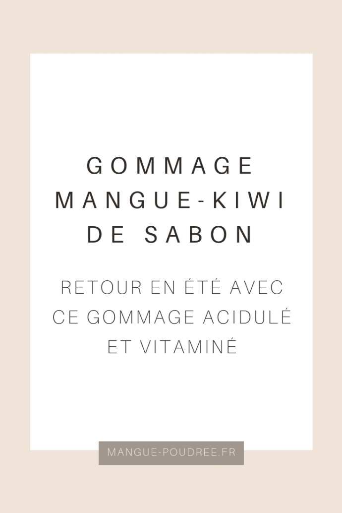 Gommage mangue kiwi de Sabon avis - blog Mangue Poudrée - Blog beauté et lifestyle à Reims - pinterest