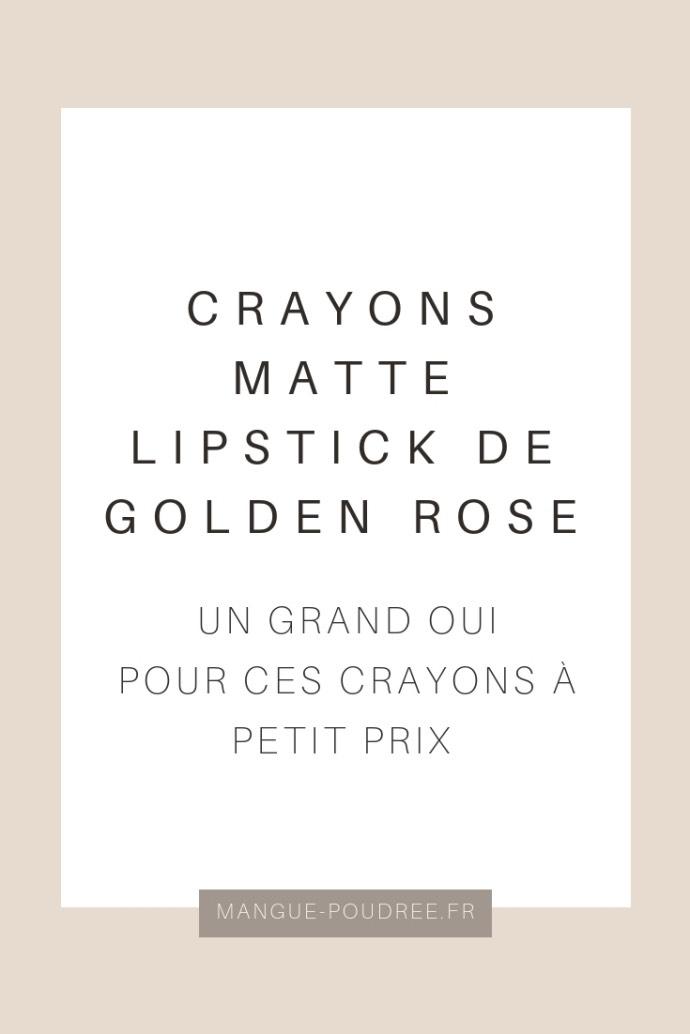 avis Crayons Matte Lipstick de Golden Rose - blog Mangue Poudrée - Blog beauté et lifestyle à Reims - pinterest