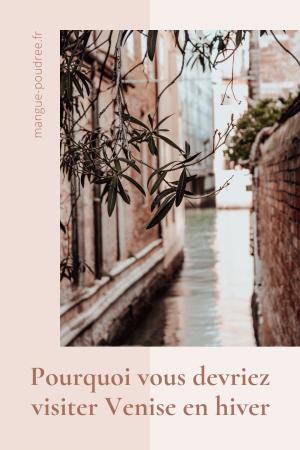 Pourquoi visiter Venise en hiver - 5 bonnes raisons de visiter Venise en hiver - Blog Mangue Poudrée - Blog mode et lifestyle Reims Paris - Pinterest 01